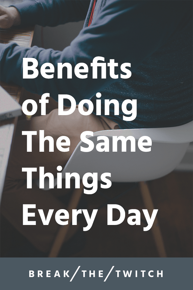 Benefits of Doing The Same Things Every Day // As I discussed in my daily action plan for the year, I've been doing the six same things every day for the last 30 days. // breakthetwitch.com